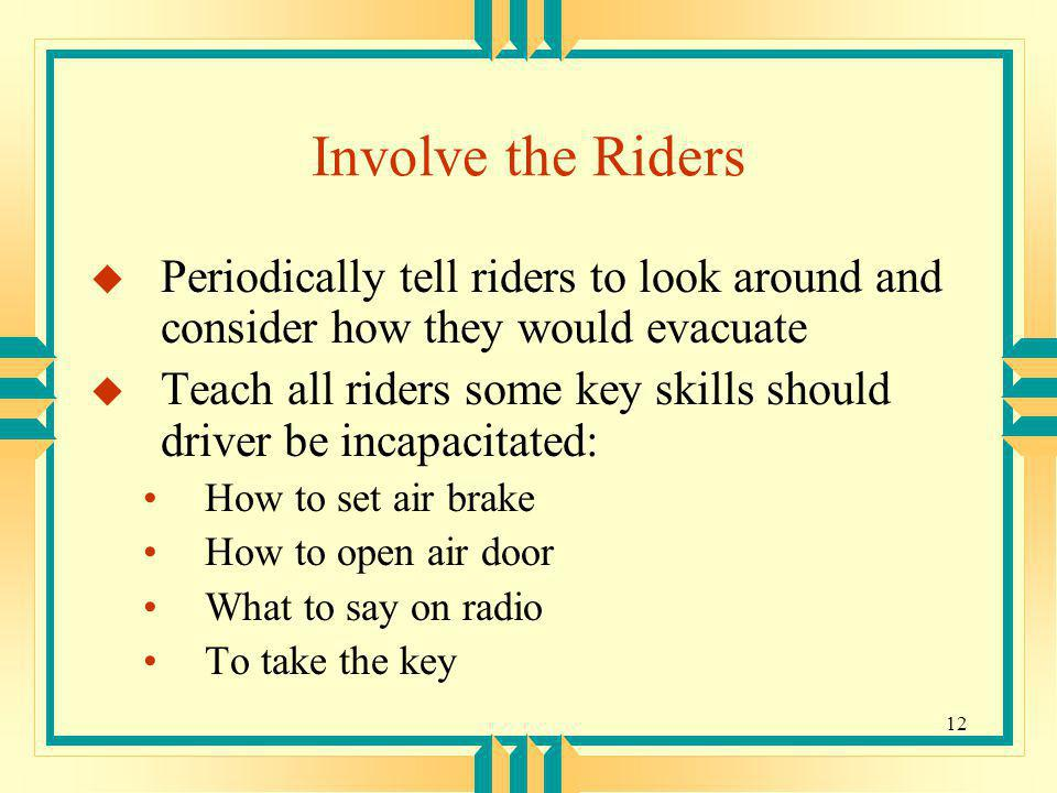 Involve the Riders Periodically tell riders to look around and consider how they would evacuate.