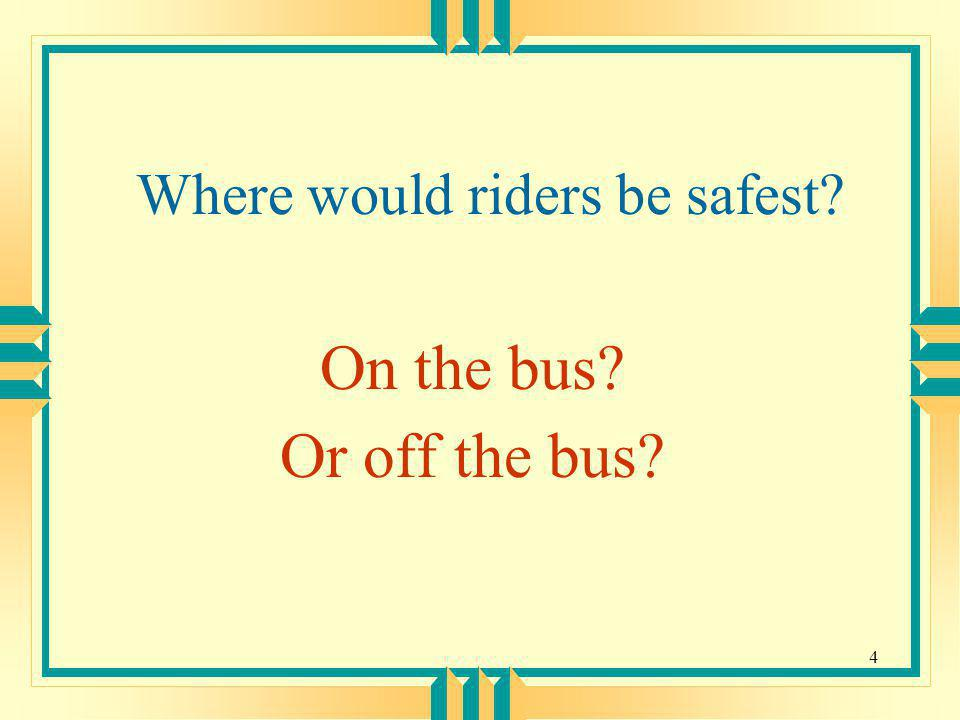 Where would riders be safest