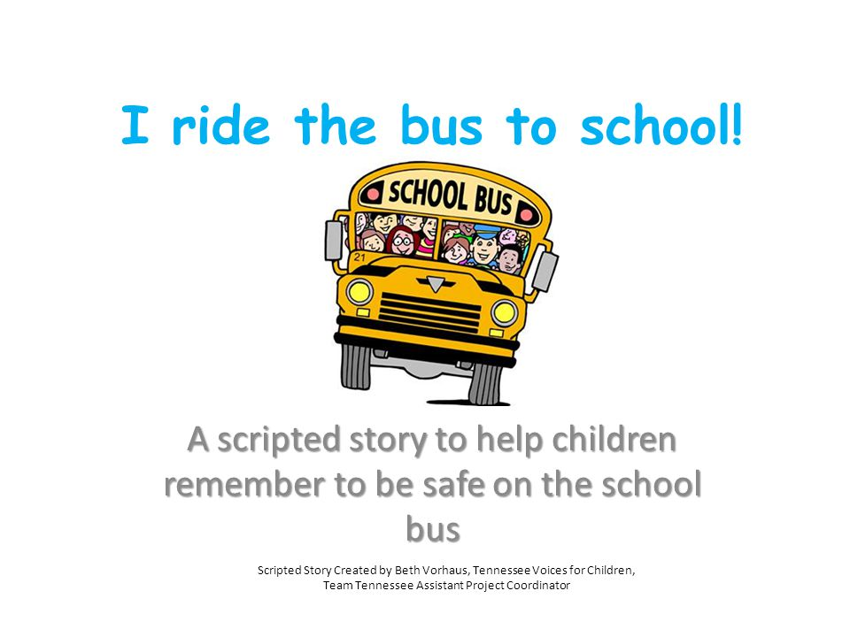 I ride the bus to school! A scripted story to help children remember to be safe on the school bus.