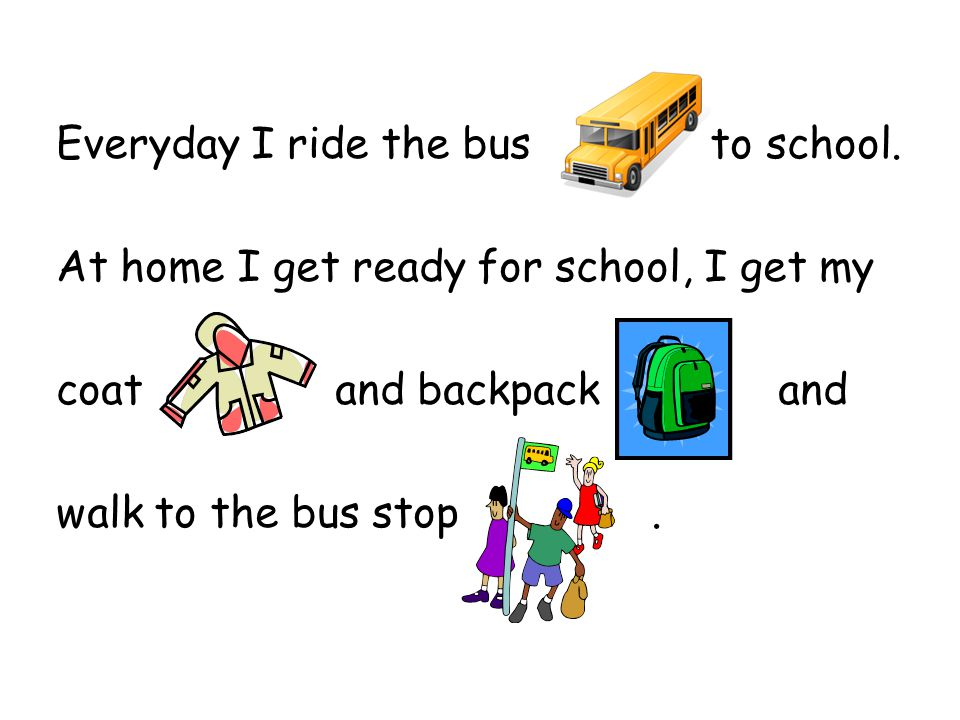 Everyday I ride the bus to school