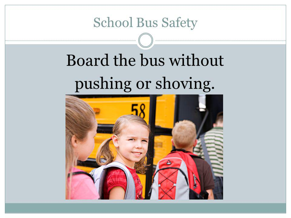 Board the bus without pushing or shoving.