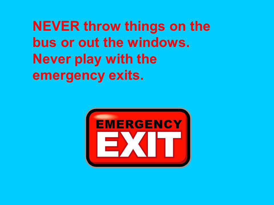 NEVER throw things on the bus or out the windows
