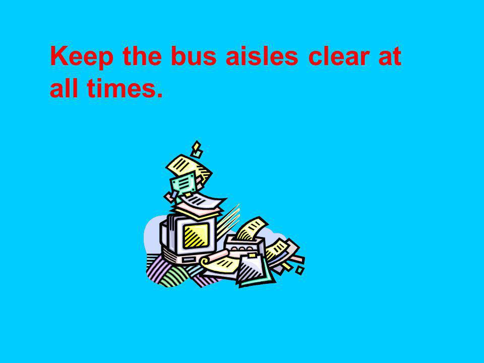 Keep the bus aisles clear at all times.