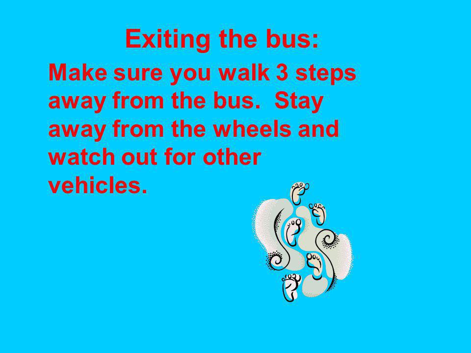 Exiting the bus: Make sure you walk 3 steps away from the bus.