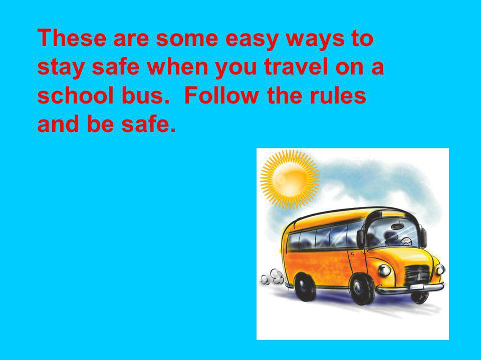 These are some easy ways to stay safe when you travel on a school bus