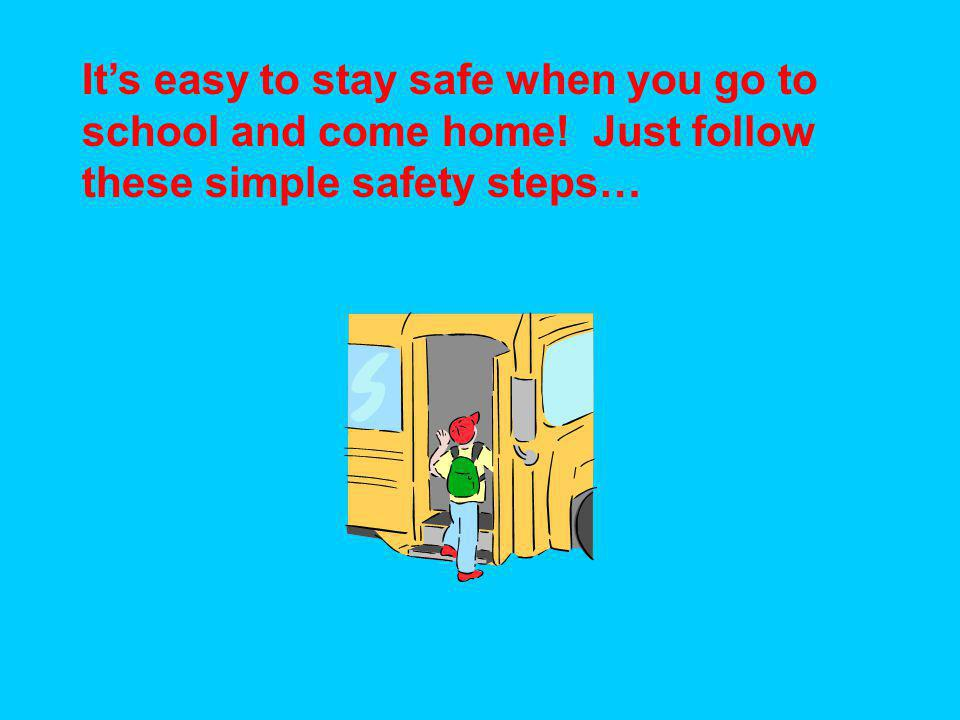 It's easy to stay safe when you go to school and come home