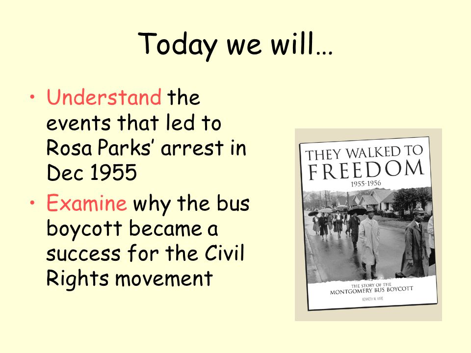 Today we will… Understand the events that led to Rosa Parks' arrest in Dec 1955.