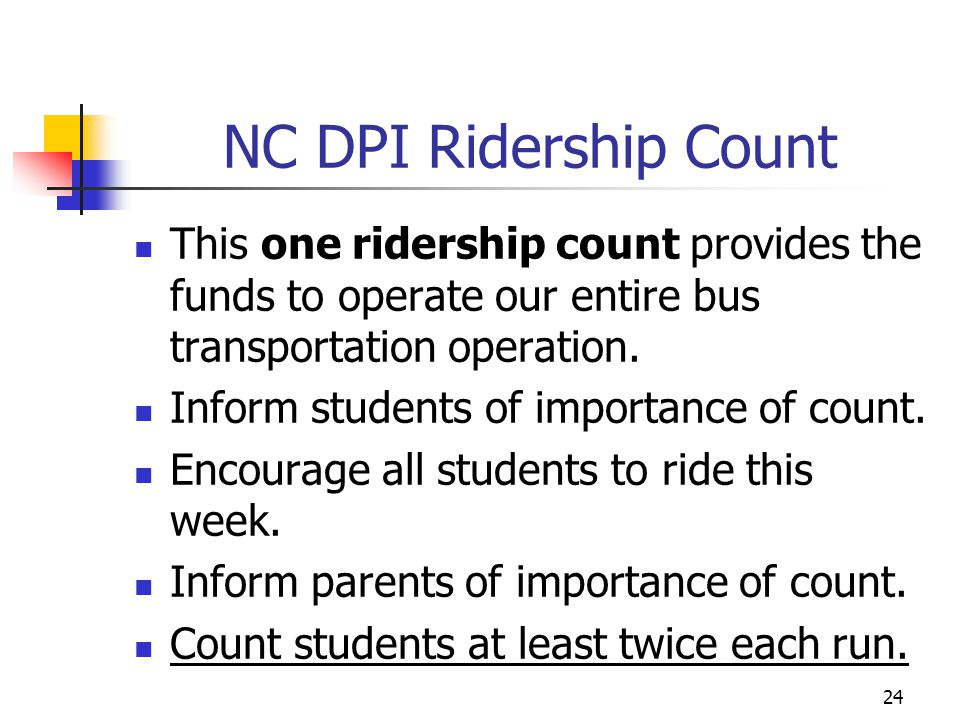 NC DPI Ridership Count This one ridership count provides the funds to operate our entire bus transportation operation.
