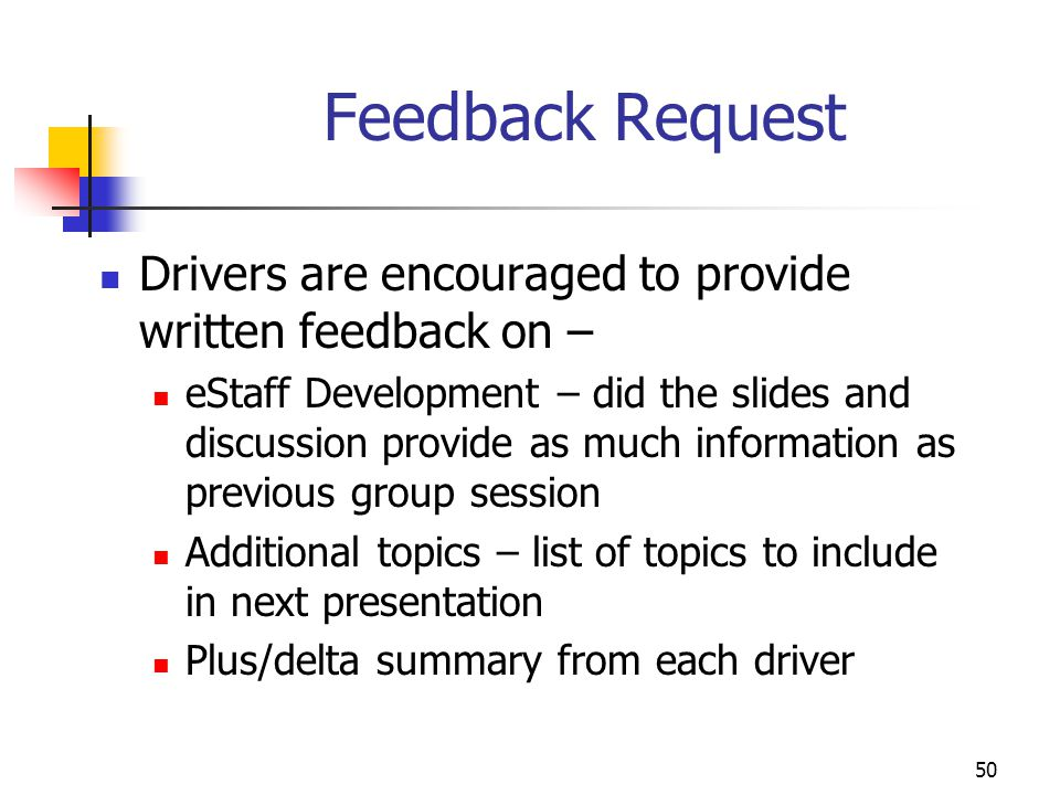 Feedback Request Drivers are encouraged to provide written feedback on –