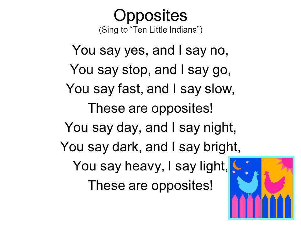 Opposites (Sing to Ten Little Indians )