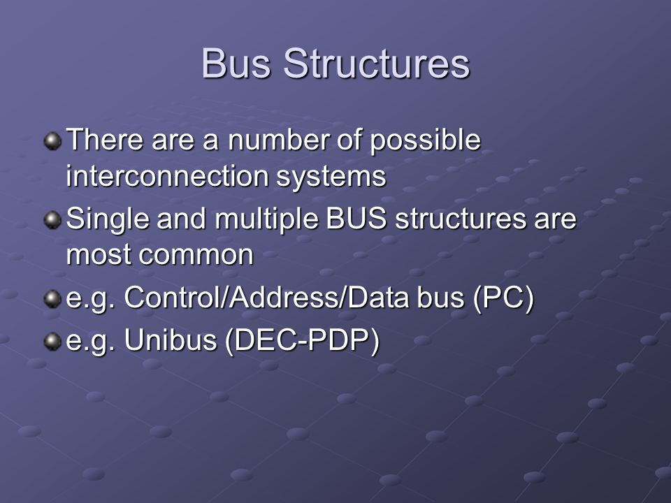 Bus Structures There are a number of possible interconnection systems