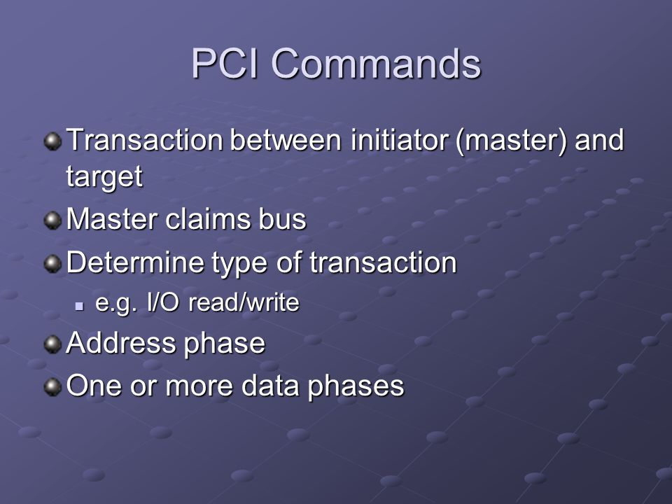 PCI Commands Transaction between initiator (master) and target
