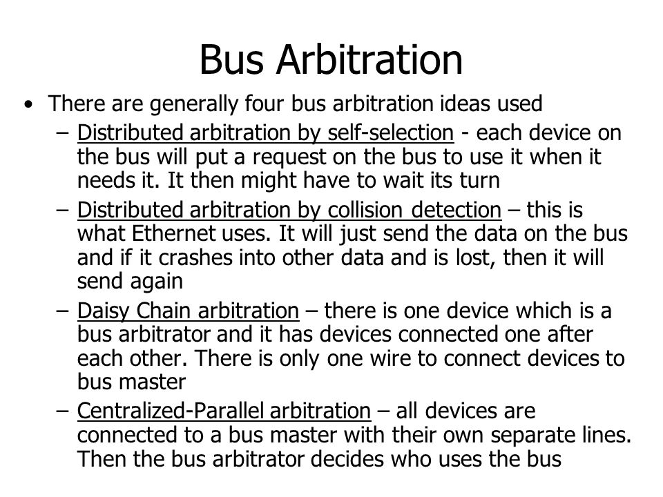 Bus Arbitration There are generally four bus arbitration ideas used