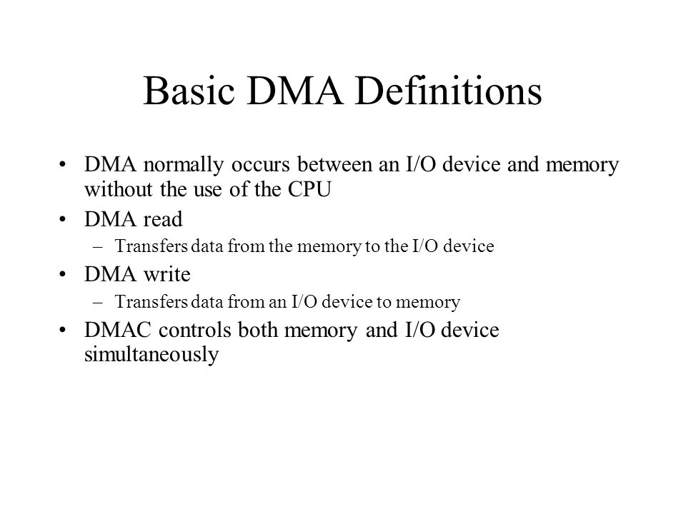 Basic DMA Definitions DMA normally occurs between an I/O device and memory without the use of the CPU.