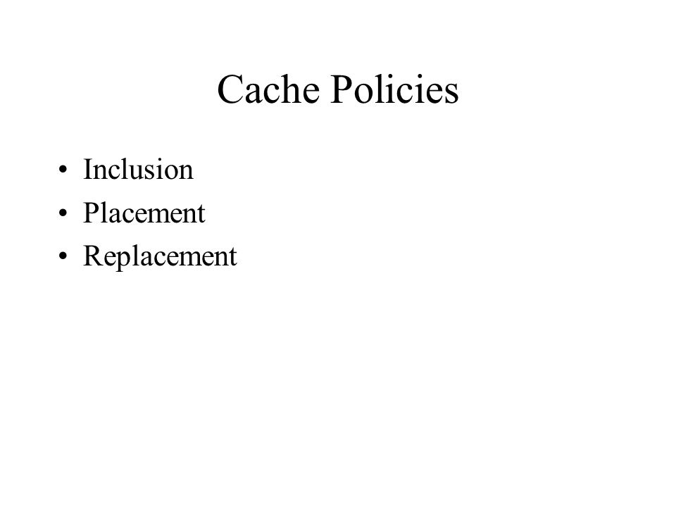Cache Policies Inclusion Placement Replacement