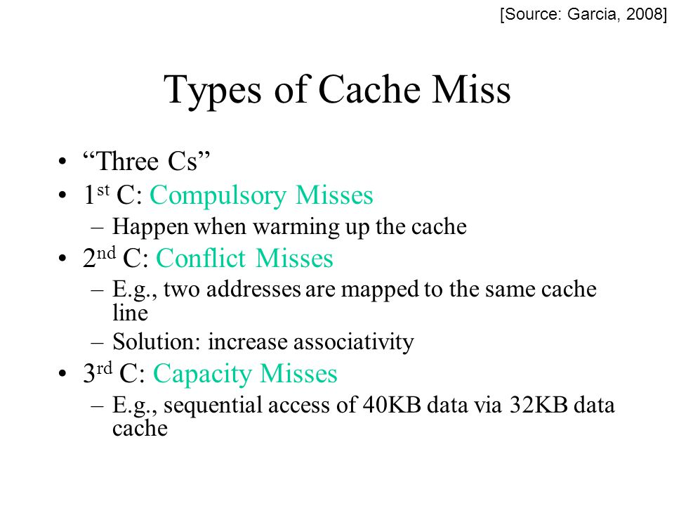 Types of Cache Miss Three Cs 1st C: Compulsory Misses