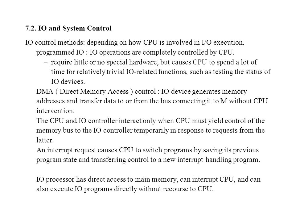 7.2. IO and System Control IO control methods: depending on how CPU is involved in I/O execution.