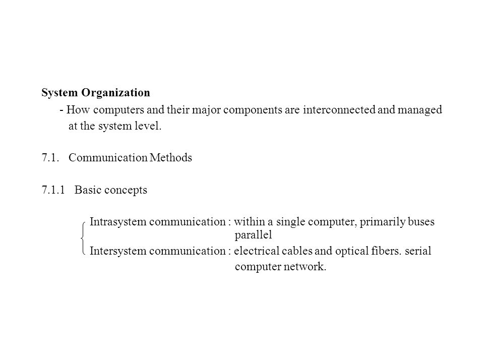 System Organization - How computers and their major components are interconnected and managed. at the system level.