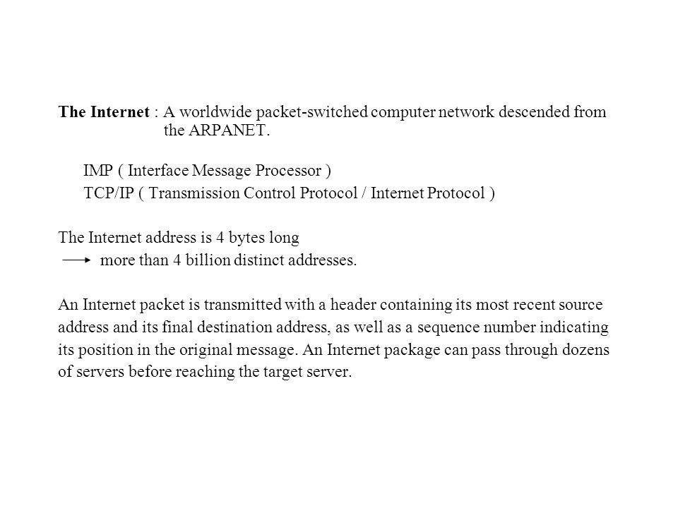 The Internet : A worldwide packet-switched computer network descended from the ARPANET.