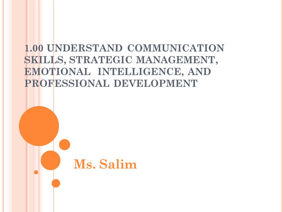 1.00 UNDERSTAND COMMUNICATION SKILLS, STRATEGIC MANAGEMENT, EMOTIONAL INTELLIGENCE, AND PROFESSIONAL DEVELOPMENT