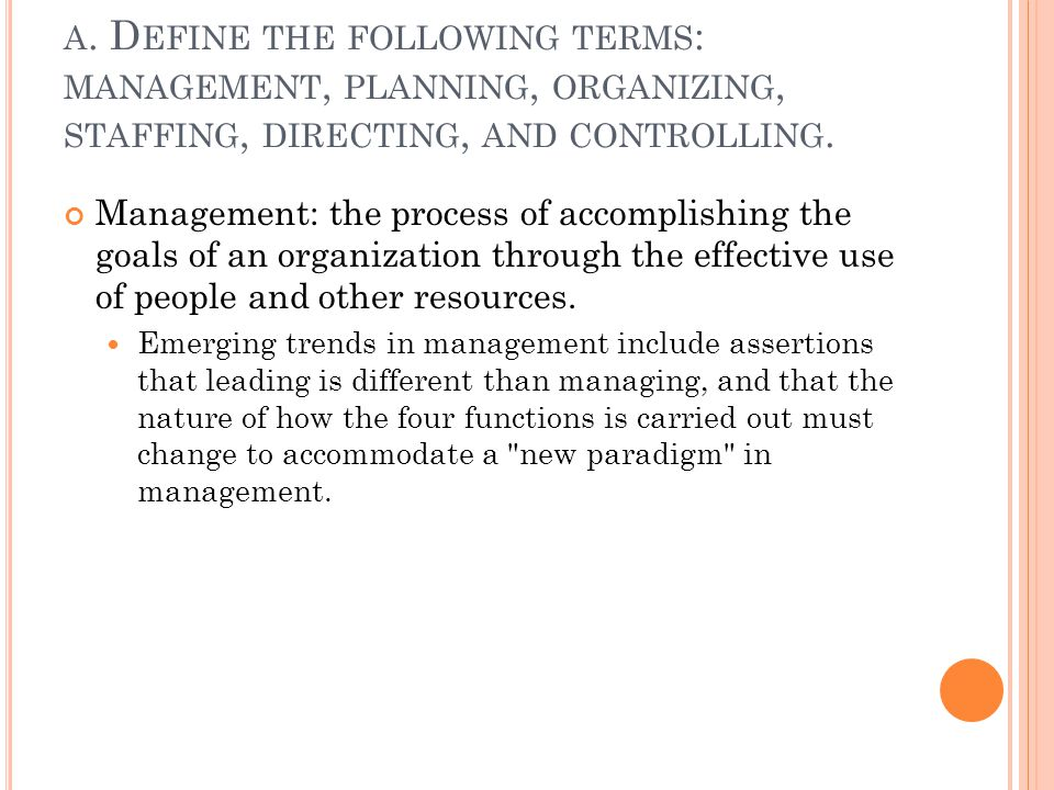 a. Define the following terms: management, planning, organizing, staffing, directing, and controlling.