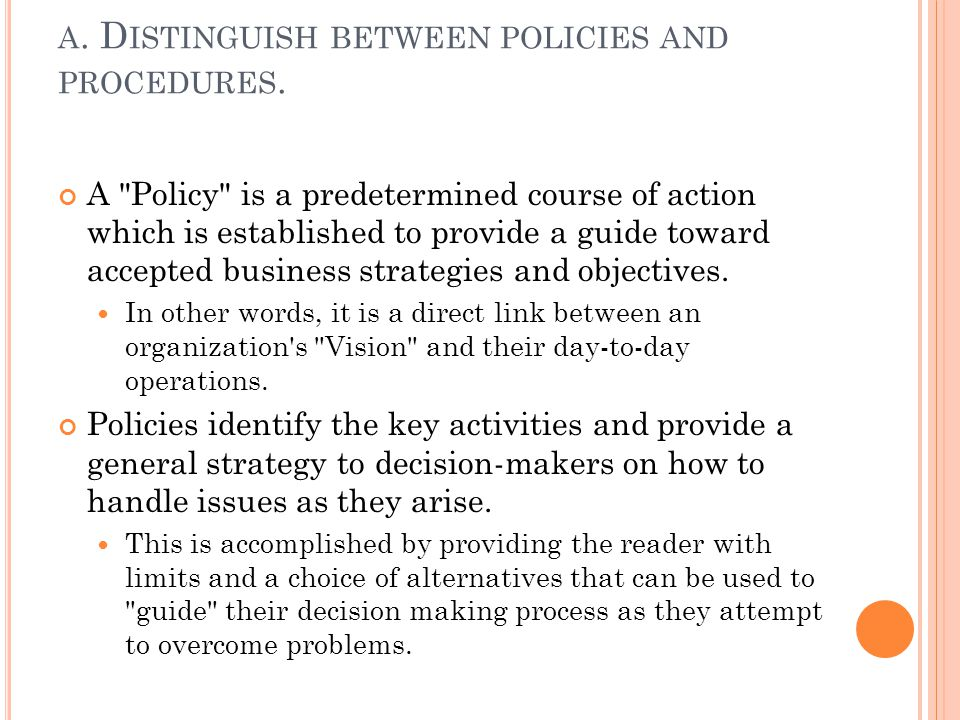 a. Distinguish between policies and procedures.