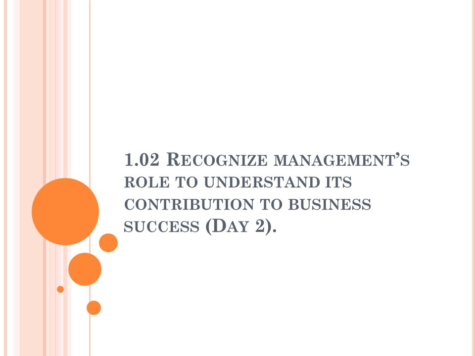1.02 Recognize management's role to understand its contribution to business success (Day 2).