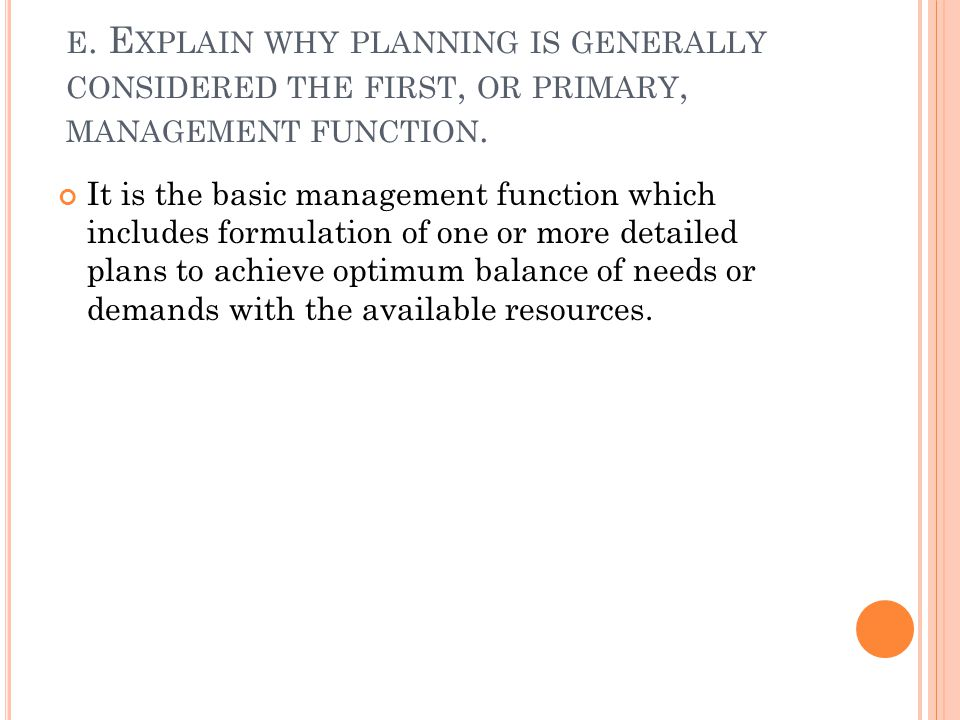 e. Explain why planning is generally considered the first, or primary, management function.