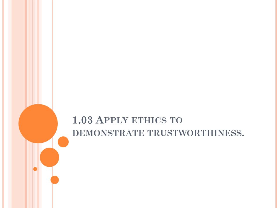 1.03 Apply ethics to demonstrate trustworthiness.