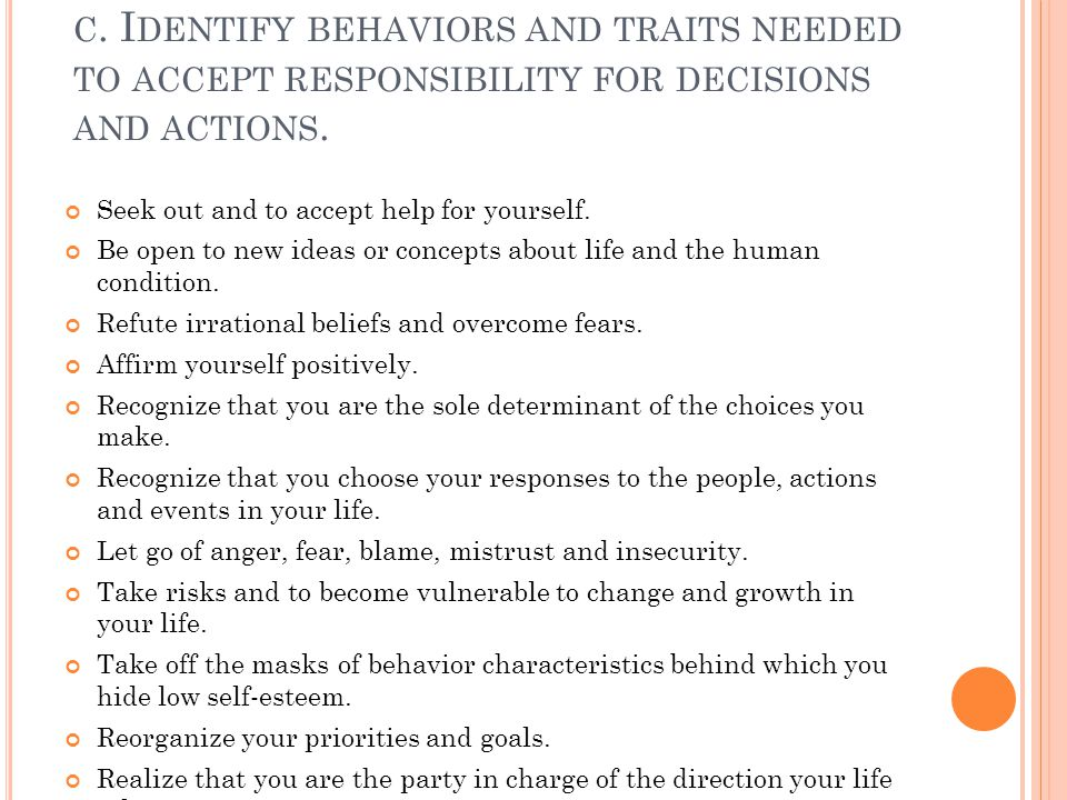 c. Identify behaviors and traits needed to accept responsibility for decisions and actions.