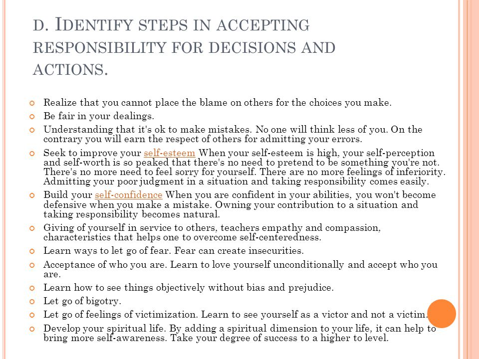 d. Identify steps in accepting responsibility for decisions and actions.