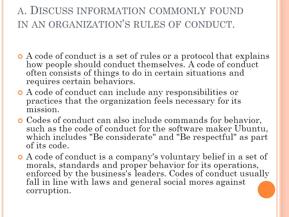 a. Discuss information commonly found in an organization's rules of conduct.