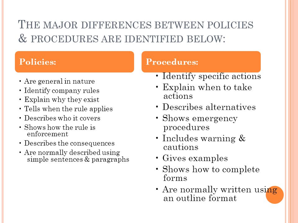 The major differences between policies & procedures are identified below: