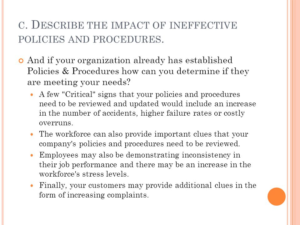 c. Describe the impact of ineffective policies and procedures.