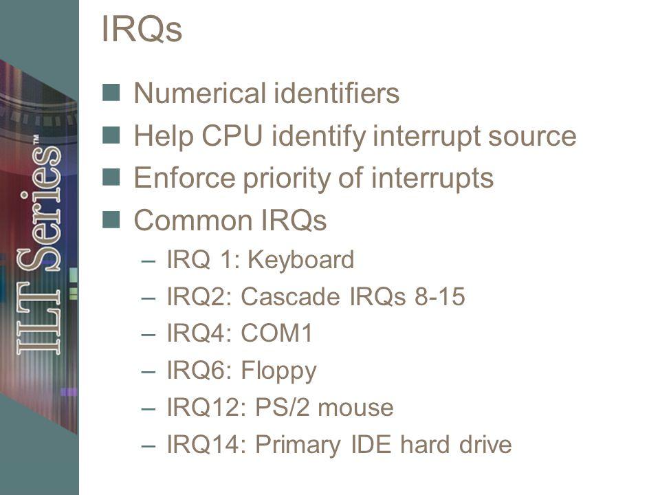 IRQs Numerical identifiers Help CPU identify interrupt source
