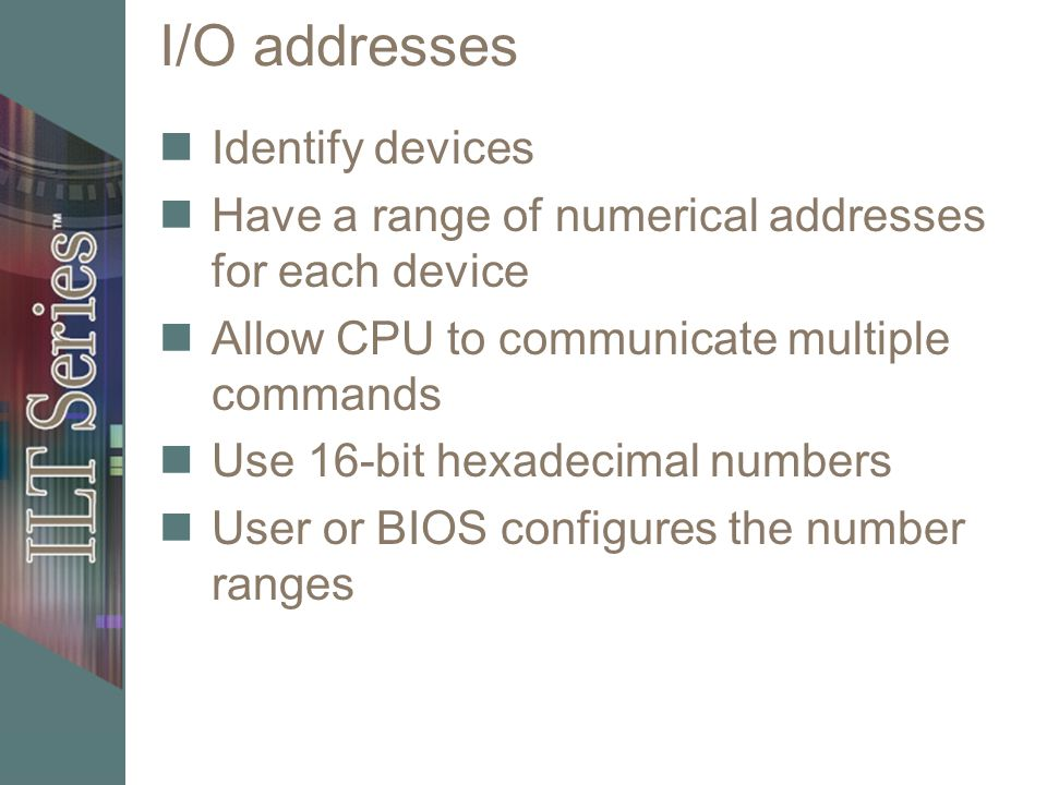 I/O addresses Identify devices
