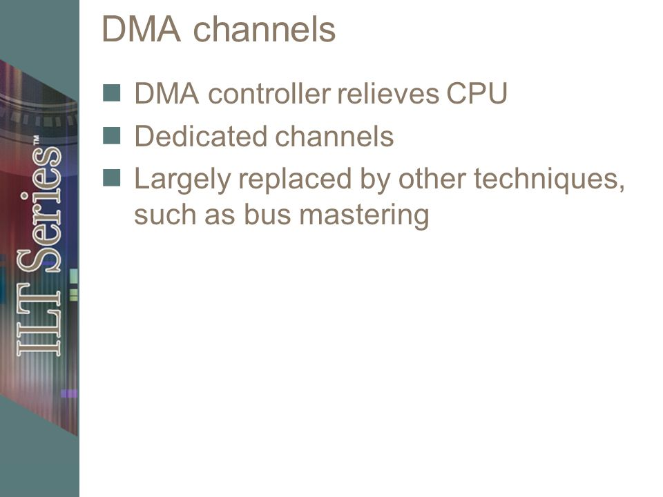 DMA channels DMA controller relieves CPU Dedicated channels