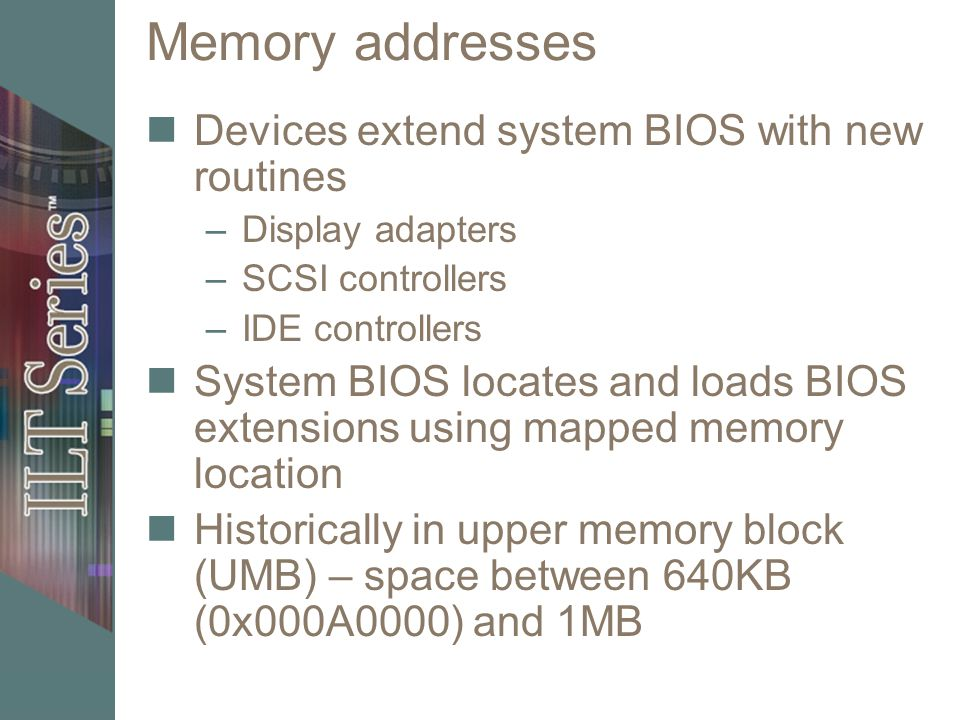 Memory addresses Devices extend system BIOS with new routines