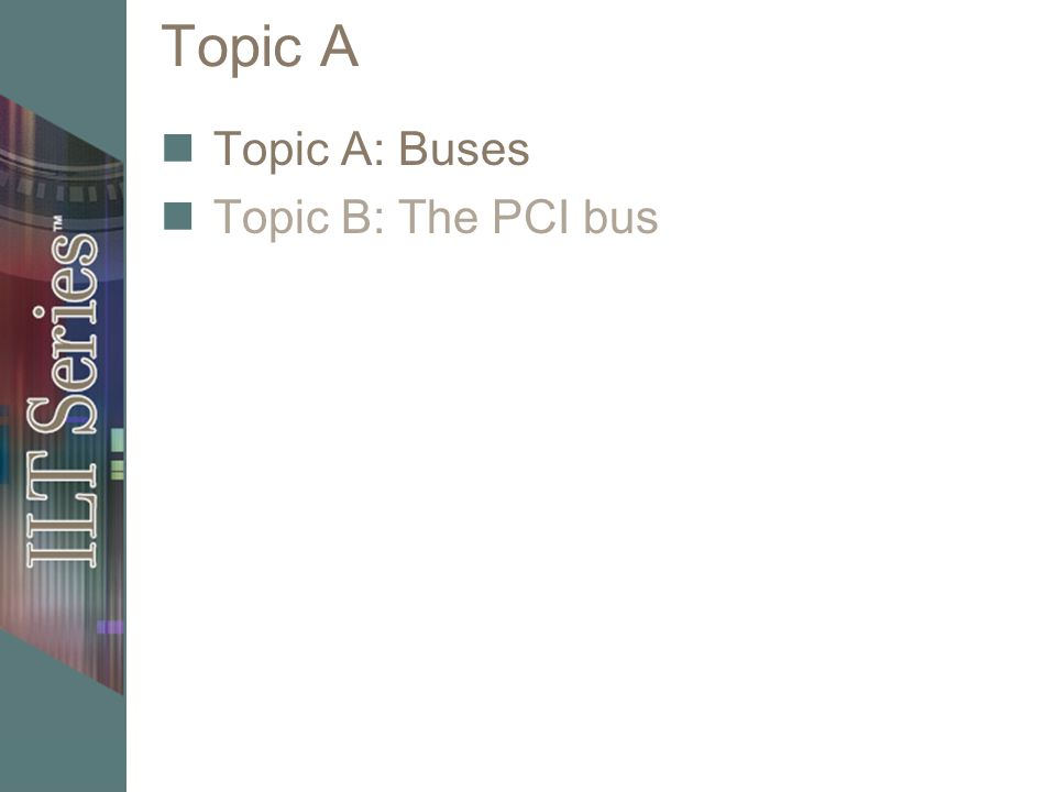 Topic A Topic A: Buses Topic B: The PCI bus