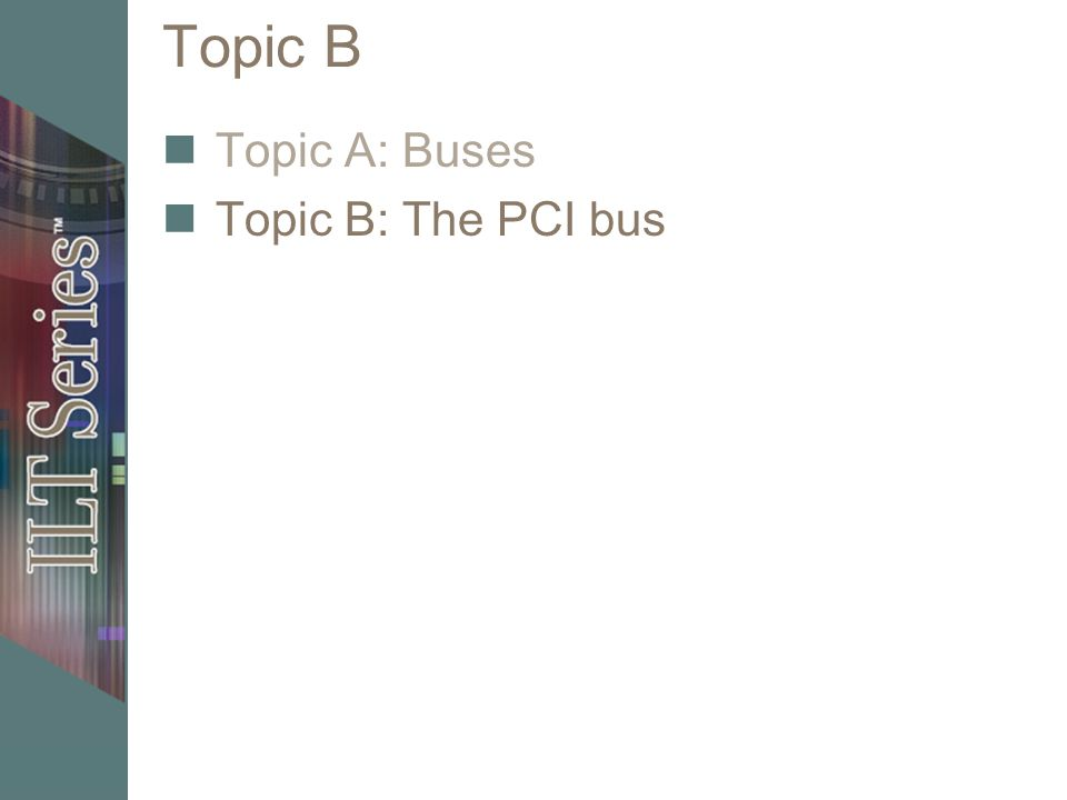 Topic B Topic A: Buses Topic B: The PCI bus