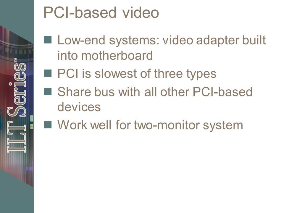 PCI-based video Low-end systems: video adapter built into motherboard