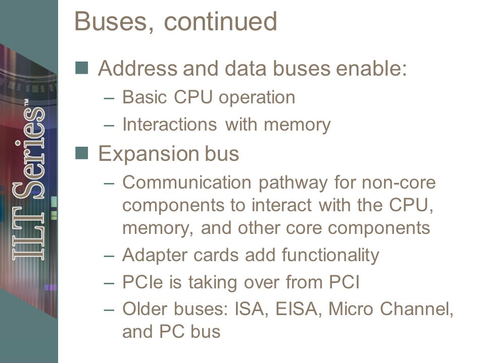 Buses, continued Address and data buses enable: Expansion bus