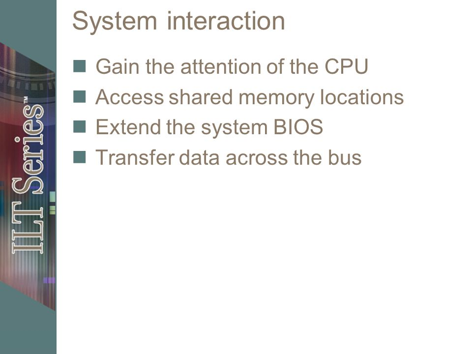 System interaction Gain the attention of the CPU