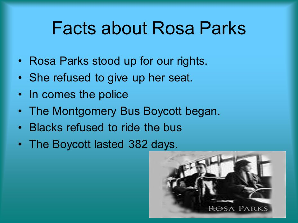Facts about Rosa Parks Rosa Parks stood up for our rights.