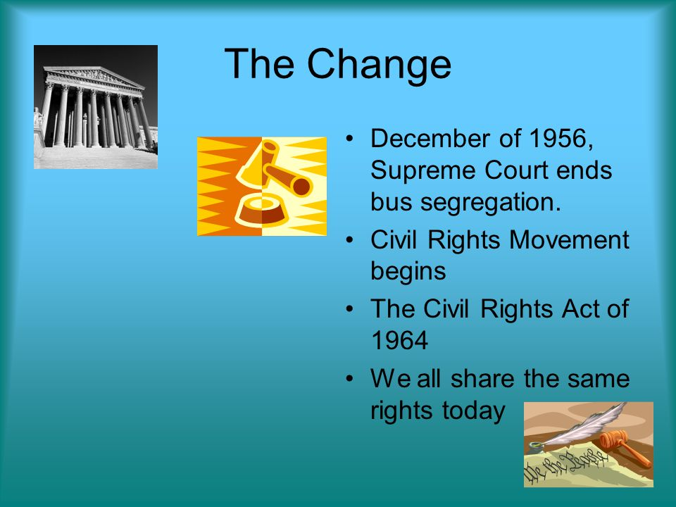The Change December of 1956, Supreme Court ends bus segregation.