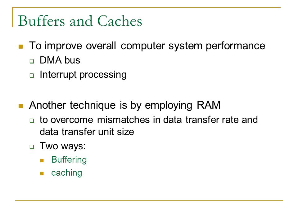 Buffers and Caches To improve overall computer system performance
