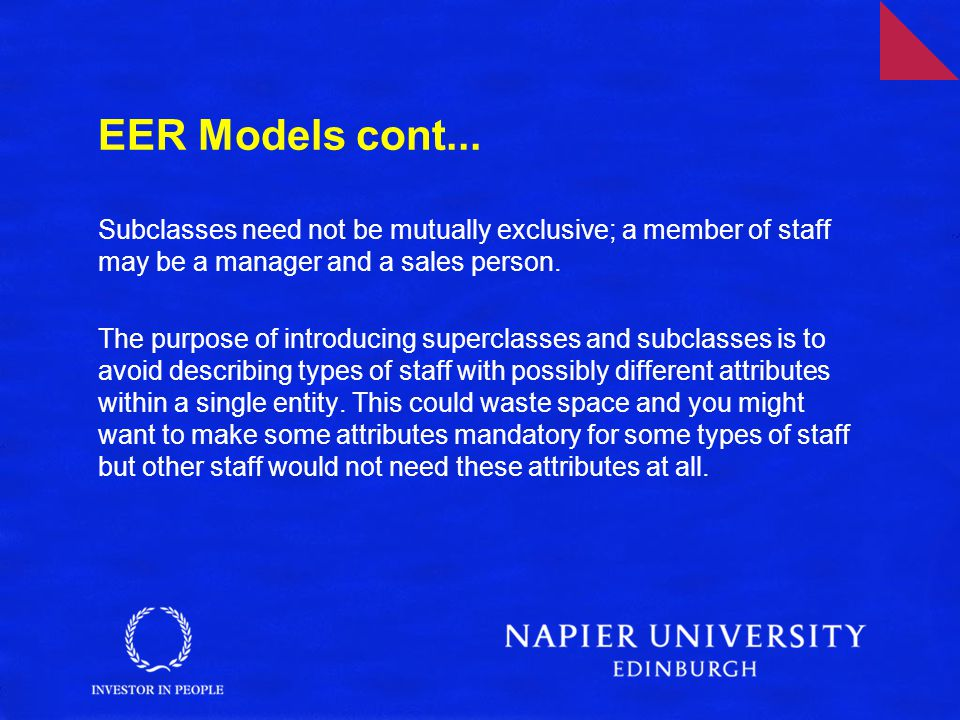 EER Models cont... Subclasses need not be mutually exclusive; a member of staff may be a manager and a sales person.
