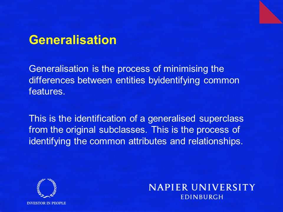 Generalisation Generalisation is the process of minimising the differences between entities byidentifying common features.