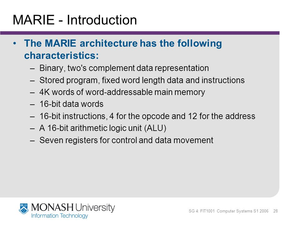 MARIE - Introduction The MARIE architecture has the following characteristics: Binary, two s complement data representation.