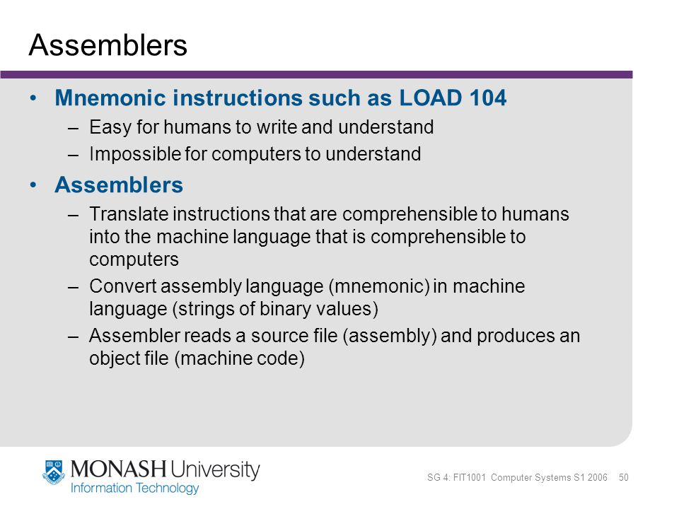 Assemblers Mnemonic instructions such as LOAD 104 Assemblers
